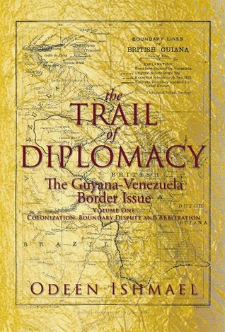 THE TRAIL OF DIPLOMACY: The Guyana-Venezuela Border Issue Odeen Ishmael