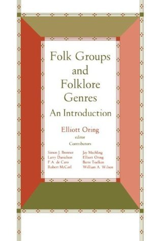 Folk Groups And Folklore Genres: An Introduction  by  Elliott Oring