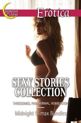 Sexy Stories Collection (Threesomes, Paranormal, Humiliation) Midnight Climax Bundles