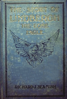 The Story of Lindbergh, the Lone Eagle Richard J. Beamish