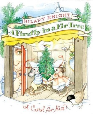 A Firefly in a Fir Tree: A Carol for Mice  by  Hilary Knight