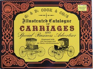 G. & D. Cook & Co.s Illustrated Catalogue of Carriages and Special Business Advertiser  by  G. D. Cook