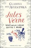 Ventimila leghe sotto i mari (Classici dellavventura, #8) Jules Verne