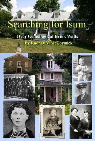 Searching for Isum: Over Genealogical Brick Walls Rodney V. McCormick