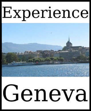 Experience Geneva: A travel guide (2012) Dolphin Books