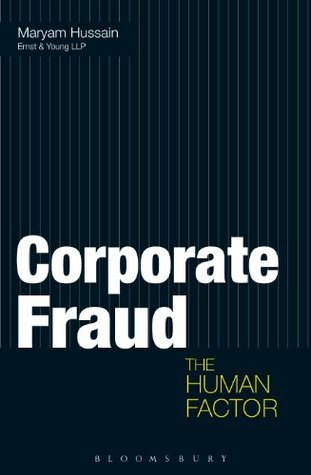 Corporate Fraud: The Human Factor  by  Maryam Hussain