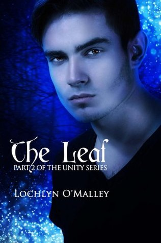 The Leaf: Book 2 of The Unity Series Lochlyn OMalley