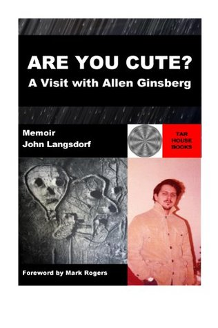 Are You Cute?: A Visit with Allen Ginsberg  by  John Langsdorf