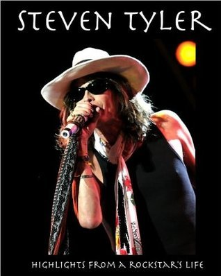 Steven Tyler: Highlights from a Rockstars Life  by  Jake Anderson