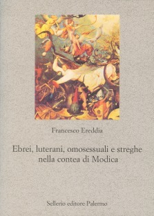 Ebrei, luterani, omosessuali e streghe nella contea di Modica  by  Francesco Ereddia