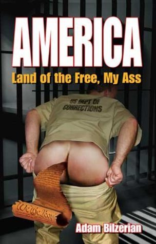 America: Land of the Free, My Ass  by  Adam Bilzerian