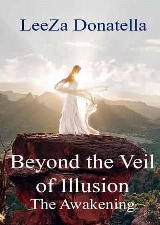 Beyond the Veil of Illusion: The Awakening Leeza Donatella