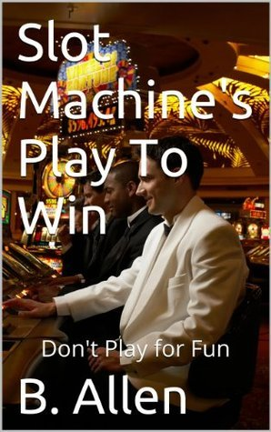 Slot Machines Play to Win  by  Beverly Allen
