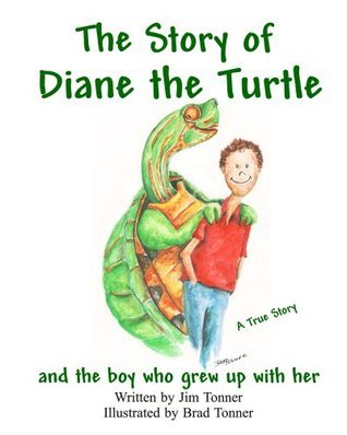 The Story of Diane the Turtle and the Boy Who Grew Up with Her  by  Jim Tonner