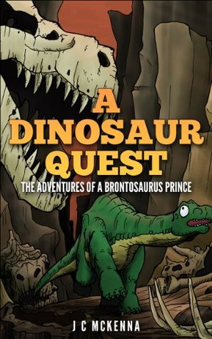 A Dinosaur Quest: The Adventures of a Brontosaurus Prince J.C. McKenna