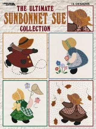 The Ultimate Sunbonnet Sue Collection (Leisure Arts #1881)  by  Heather Doyal