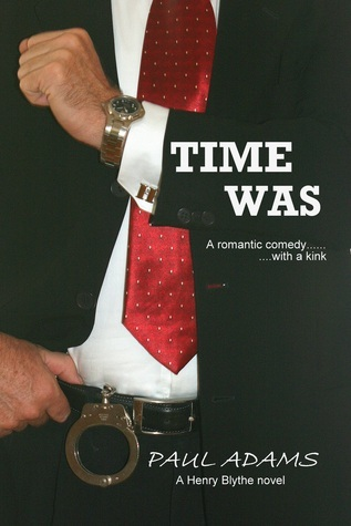 Time Was - A romantic comedy ..... with a kink  by  Paul     Adams
