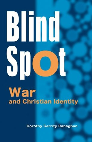 Blind Spot: War and Christian Identity  by  Dorothy Garrity Ranaghan