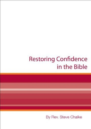 Restoring Confidence in the Bible: Can we use the Bible as a reliable moral and spiritual guide in our twenty-first century globalised world?  by  Steve Chalke