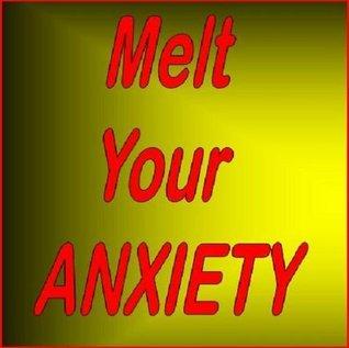 Melt Your Anxiety  by  Richard Irwin Jackson