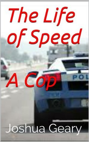 The Life of Speed-A Cop Joshua Geary