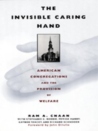 The Invisible Caring Hand: American Congregations and the Provision of Welfare Ram A. Cnaan