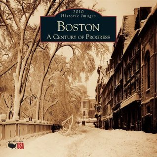 Boston: A Century of Progress 2010 Calendar  by  Anthony Mitchell Sammarco