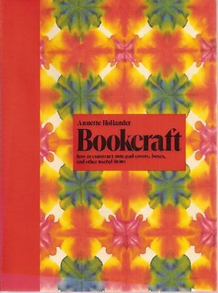 Bookcraft: how to construct note pad covers, boxes, and other useful items  by  Annette Hollander