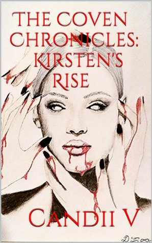 The Coven Chronicles: Kirstens Rise  by  Candyce Vaughns