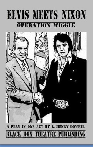 Elvis Meets Nixon: Operation Wiggle  by  L. Henry Dowell