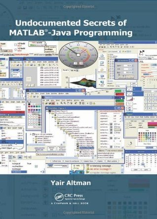 Undocumented Secrets of MATLAB-Java Programming  by  Yair M. Altman