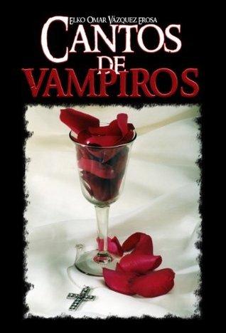 Cantos de vampiros Elko Omar Vázquez Erosa