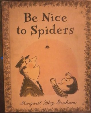 Be Nice to Spiders (Weekly Reader Childrens Book Club Presents)  by  Margaret Bloy Graham