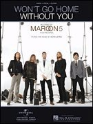 Wont Go Home Without You (Piano Vocal, Sheet music) Maroon 5