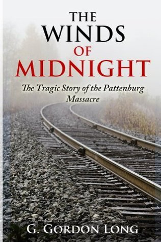 The Winds of Midnight - The Tragic Story of the Pattenburg Massacre G. Gordon Long