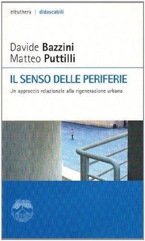 Il senso delle periferie: Un approccio relazionale alla rigenerazione urbana Davide Bazzini