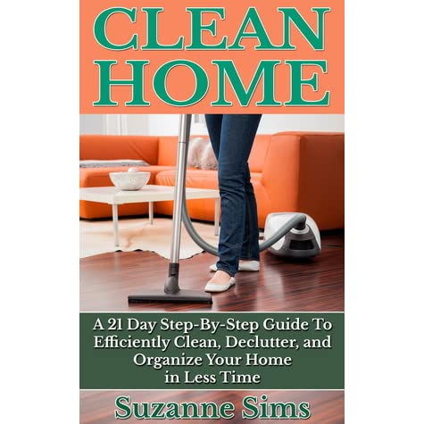Clean home a 21 day step by step guide to efficiently for Organize cleaning your house