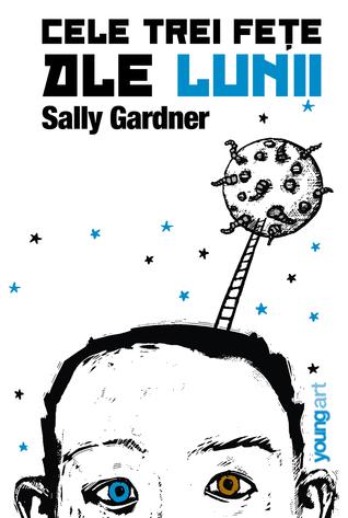 Cele trei fețe ale lunii  by  Sally Gardner