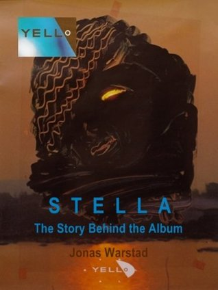 Yello: Stella - The Story Behind the Album  by  Jonas Warstad