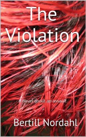 The violation: A novel about an assault Bertill Nordahl