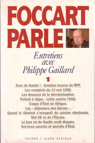 Foccart Parle: Entretiens Avec Philippe Gaillard (Tome 1)  by  Jacques Foccart