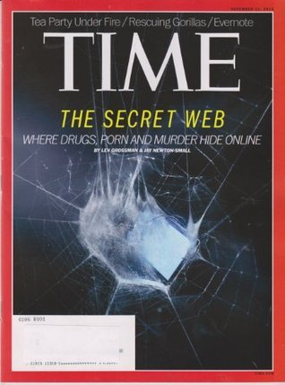 Time November 11, 2013 The Secret Web Where Drugs, Porn and Murder Hide Online  by  Time Magazine