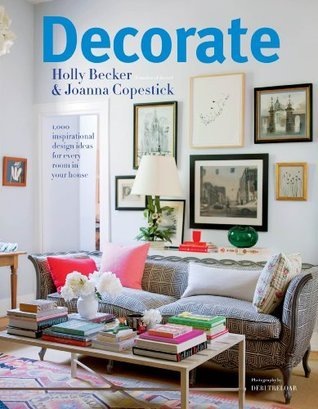 Decorate: 1000 Professional Design Ideas for Every Room in the House  by  Holly Becker