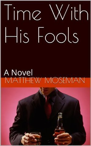 Time With His Fools Matthew Moseman