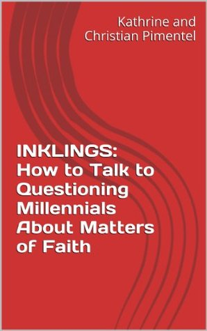 Inklings: How to Talk to Questioning Millennials About Matters of Faith Kathrine Pimentel