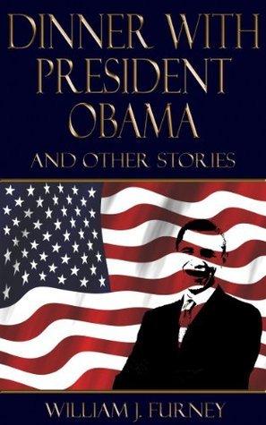 Dinner with President Obama  by  William J. Furney