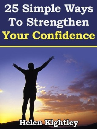 25 Simple Ways To Strengthen Your Confidence Helen Kightley