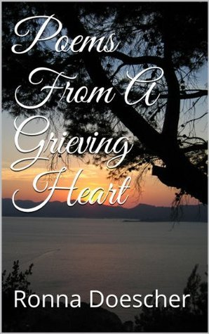 Poems From A Grieving Heart  by  Ronna Doescher