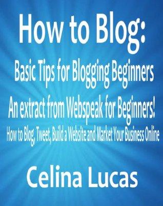 How to Blog: Basic Tips for Blogging Beginners Celina Lucas