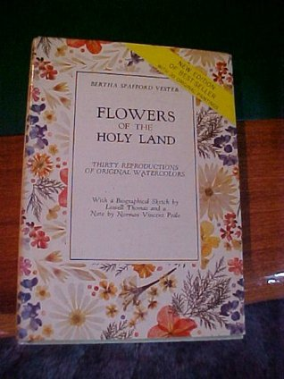Flowers of the Holy Land : 30 [thirty] color reproductions of original watercolors with a biographical sketch Lowell Thomas and a Note by Norman Vincent Peale by Bertha Spafford Vester